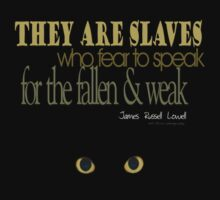 They are slaves who fear to speak for the weak and fallen © by Vicki Ferrari © T-DZYNE