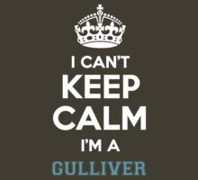 I can't keep calm I'm a GULLIVER by icanting
