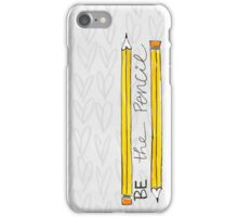Be the Pencil iPhone Case/Skin