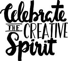 Celebrate the Creative Spirit - Black Design by noeldolan