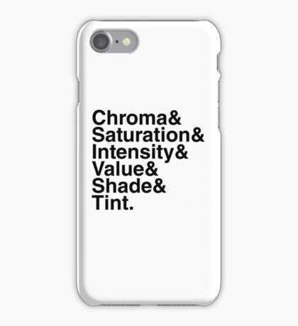 Chroma & Saturation & Intensity & Value & Shade & Tint. iPhone Case/Skin
