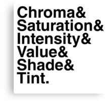 Chroma & Saturation & Intensity & Value & Shade & Tint. Canvas Print