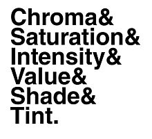 Chroma & Saturation & Intensity & Value & Shade & Tint. Photographic Print