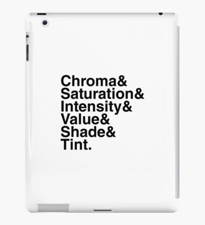 Chroma & Saturation & Intensity & Value & Shade & Tint. iPad Case/Skin