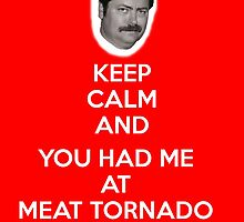 Keep Calm and Meat Tornado by TheRonSwanson