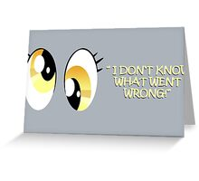 """""""I Don't Know What Went Wrong?!"""" - Derpy Hooves Greeting Card"""
