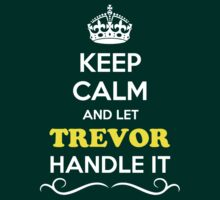 Keep Calm and Let TREVOR Handle it by gregwelch