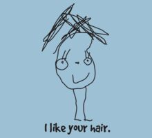 I like your hair. Kids Clothes