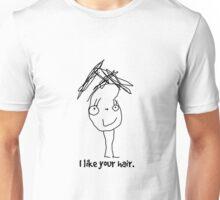 I like your hair. Unisex T-Shirt