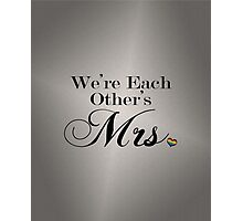 We're Each Other's Mrs. Photographic Print