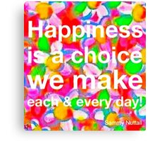 Happiness Is A Choice We Make Canvas Print