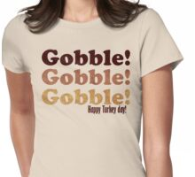GOBBLE! GOBBLE! GOBBLE! Womens Fitted T-Shirt