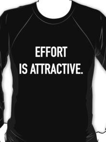 Effort is Attractive (Dark) - Hipster/Tumblr/Trendy Typography T-Shirt