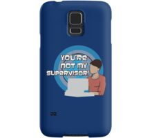 You're NOT my Supervisor! Samsung Galaxy Case/Skin