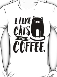 I Like Cats and Coffee T-Shirt