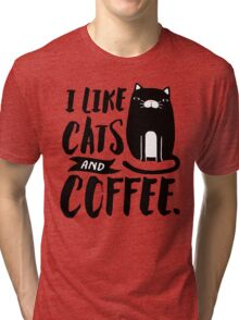 I Like Cats and Coffee Tri-blend T-Shirt