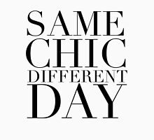 Same Chic Different Day (Serif) - Hipster/Trendy Typography Unisex T-Shirt