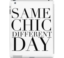 Same Chic Different Day (Serif) - Hipster/Trendy Typography iPad Case/Skin