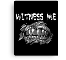 WITNESS ME!  Canvas Print