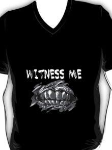 WITNESS ME!  T-Shirt