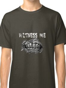 WITNESS ME!  Classic T-Shirt