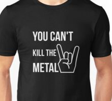 You can't kill the metal. Unisex T-Shirt