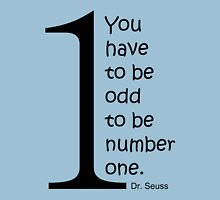 You have to be odd to be number one. Unisex T-Shirt