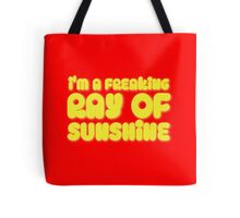 I'm a FREAKING RAY OF SUNSHINE Tote Bag