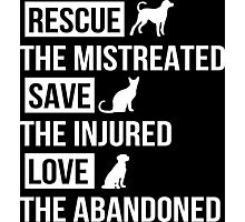Rescue The Mistreated Save The Injured Love The Abandoned - Custom Tshirt Photographic Print