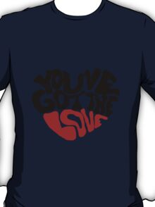 You've Got The Love T-Shirt