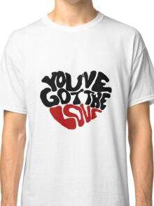 You've Got The Love Classic T-Shirt