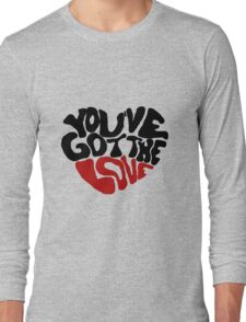 You've Got The Love Long Sleeve T-Shirt