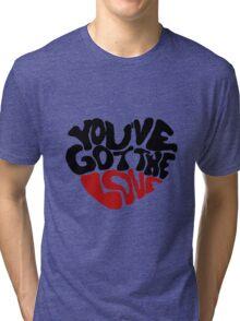 You've Got The Love Tri-blend T-Shirt