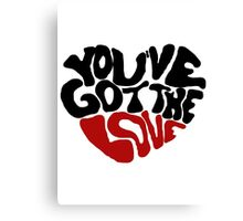 You've Got The Love Canvas Print