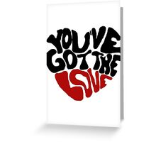 You've Got The Love Greeting Card