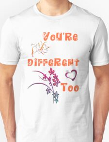 You're Different - Girly Version T-Shirt