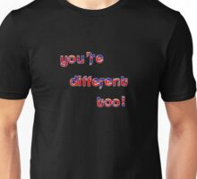 You're Different Unisex T-Shirt