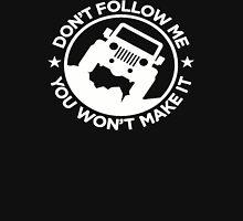 Don't Follow Me You Won't Make It  Unisex T-Shirt