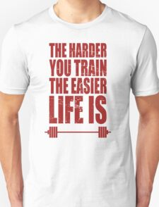 The Harder You Train The Easier Life Is Gym - Funny Tshirt T-Shirt