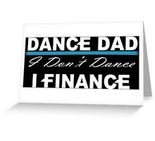 Dance Dad I Don't Dance I Finance - Funny Tshirt Greeting Card