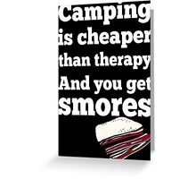 Camping Is Cheaper Than Therapy And You Get Smores - Funny Tshirt Greeting Card