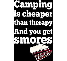 Camping Is Cheaper Than Therapy And You Get Smores - Funny Tshirt Photographic Print