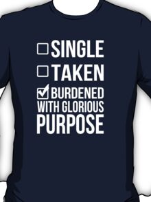 Single Taken Burdened With Glorious Purpose - Funny Tshirt T-Shirt