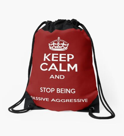Keep Calm And Stop Being Passive Aggressive Drawstring Bag