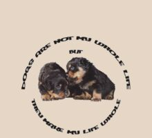 Dogs Make My Life Whole by taiche