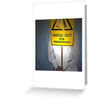 Watch Out For Pedestrians Greeting Card
