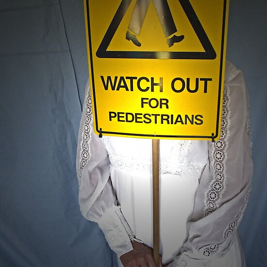 Watch Out For Pedestrians by Tania Rose