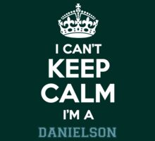 I can't keep calm I'm a DANIELSON by icanting