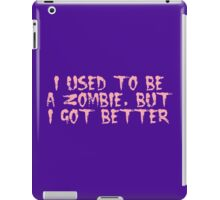 I USED TO BE A ZOMBIE, BUT I GOT BETTER, by Zombie Ghetto iPad Case/Skin