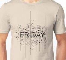 Friday - i love fridays! Unisex T-Shirt